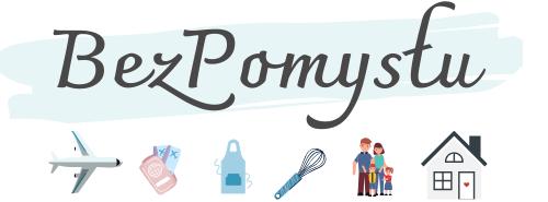 BezPomyslu.pl - blog kulinarny, lifestylowy, podróżniczy